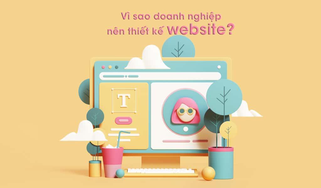 Vì sao doanh nghiệp nên thiết kế Website để kinh doanh?